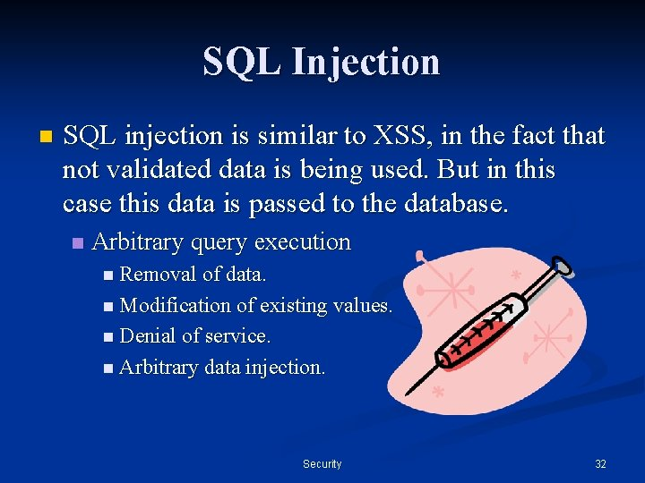 SQL Injection n SQL injection is similar to XSS, in the fact that not
