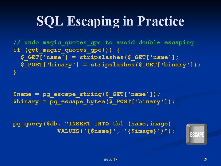 SQL Escaping in Practice // undo magic_quotes_gpc to avoid double escaping if (get_magic_quotes_gpc()) {