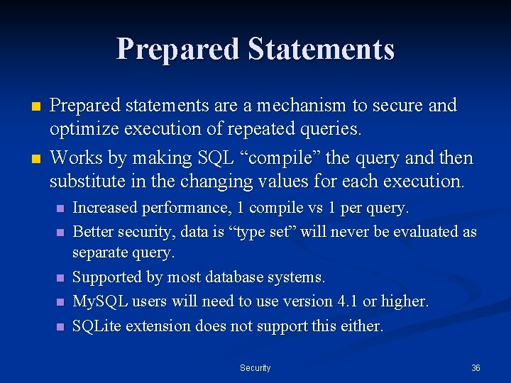 Prepared Statements n n Prepared statements are a mechanism to secure and optimize execution