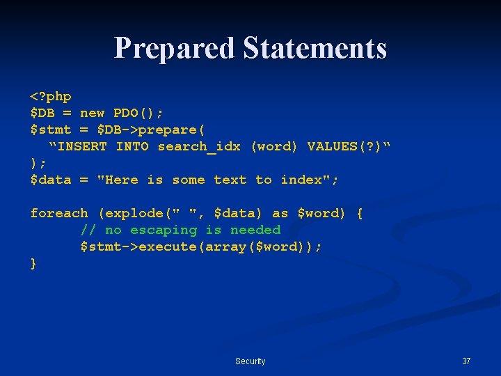 "Prepared Statements <? php $DB = new PDO(); $stmt = $DB->prepare( ""INSERT INTO search_idx"