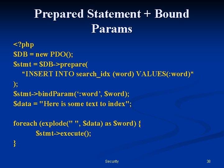 Prepared Statement + Bound Params <? php $DB = new PDO(); $stmt = $DB->prepare(