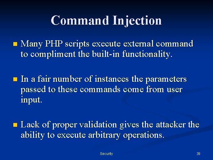 Command Injection n Many PHP scripts execute external command to compliment the built-in functionality.