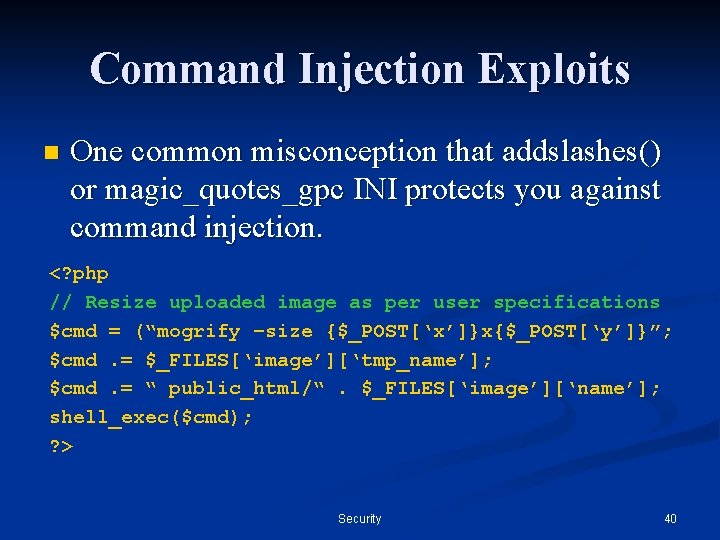 Command Injection Exploits n One common misconception that addslashes() or magic_quotes_gpc INI protects you