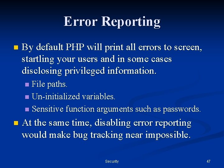 Error Reporting n By default PHP will print all errors to screen, startling your
