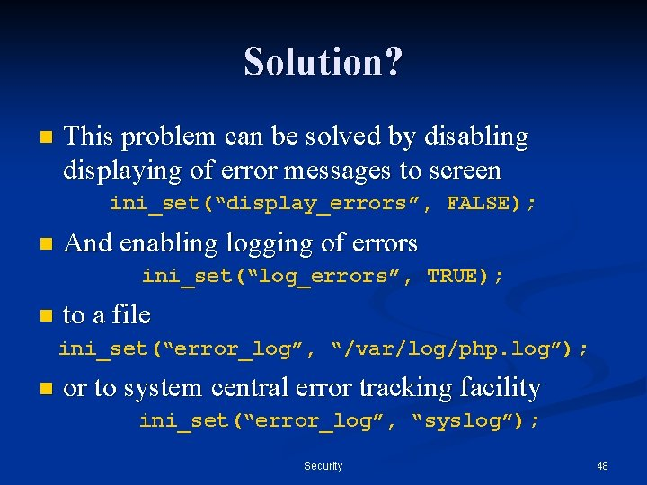 Solution? n This problem can be solved by disabling displaying of error messages to