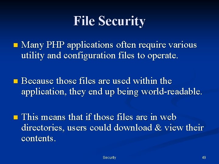 File Security n Many PHP applications often require various utility and configuration files to