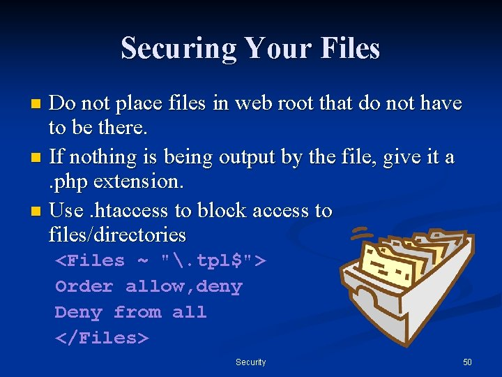 Securing Your Files Do not place files in web root that do not have