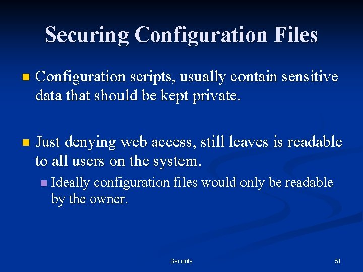 Securing Configuration Files n Configuration scripts, usually contain sensitive data that should be kept