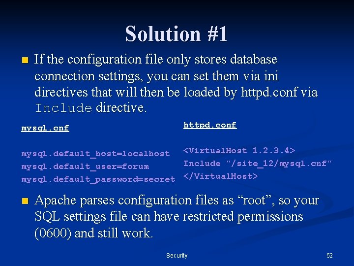 Solution #1 n If the configuration file only stores database connection settings, you can