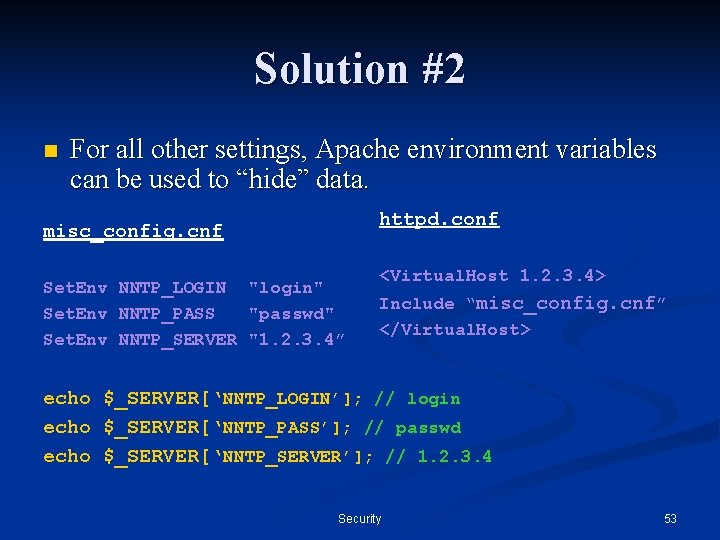 Solution #2 n For all other settings, Apache environment variables can be used to