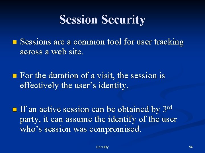 Session Security n Sessions are a common tool for user tracking across a web