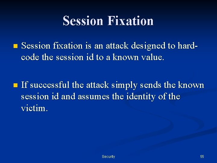 Session Fixation n Session fixation is an attack designed to hardcode the session id