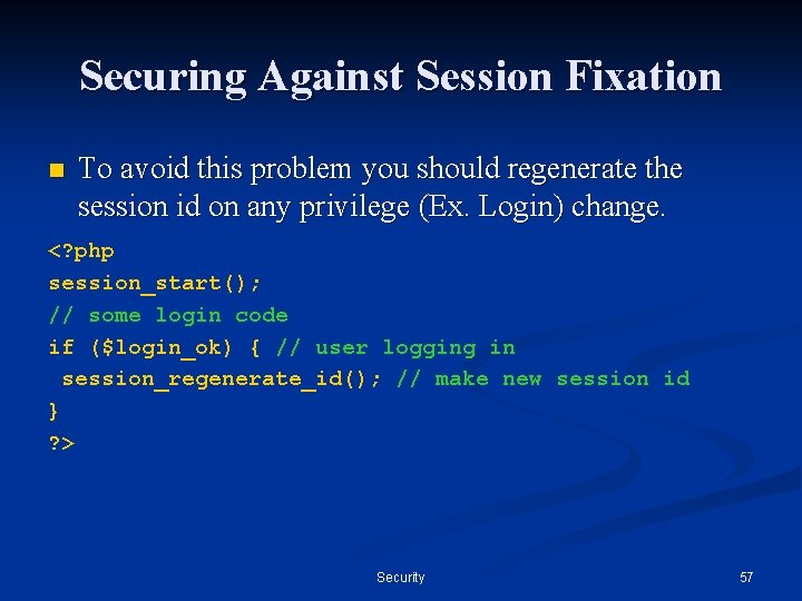 Securing Against Session Fixation n To avoid this problem you should regenerate the session