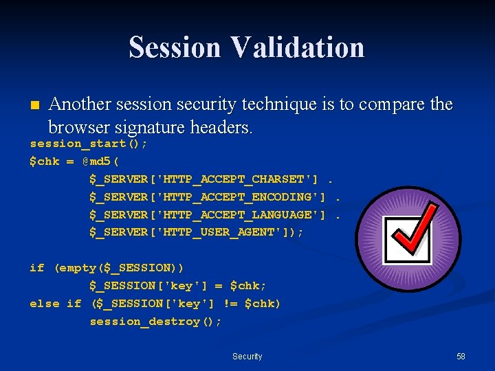 Session Validation n Another session security technique is to compare the browser signature headers.