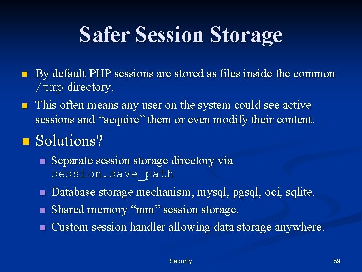 Safer Session Storage n n n By default PHP sessions are stored as files