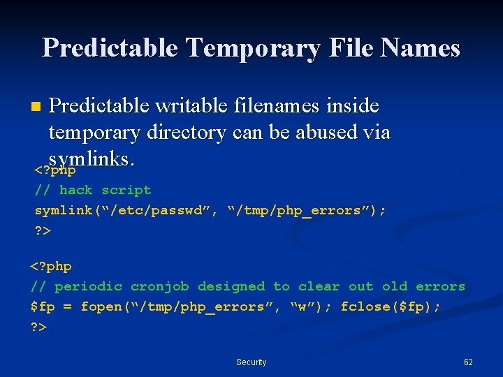 Predictable Temporary File Names Predictable writable filenames inside temporary directory can be abused via