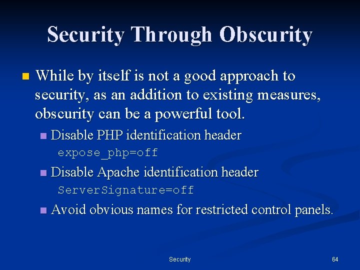 Security Through Obscurity n While by itself is not a good approach to security,
