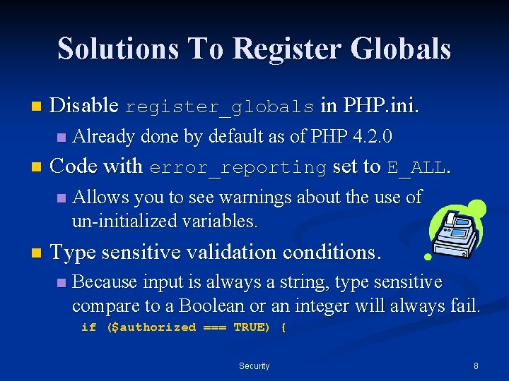 Solutions To Register Globals n Disable register_globals in PHP. ini. n n Code with