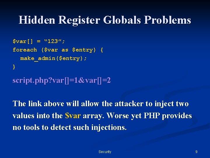 "Hidden Register Globals Problems $var[] = "" 123""; foreach ($var as $entry) { make_admin($entry);"