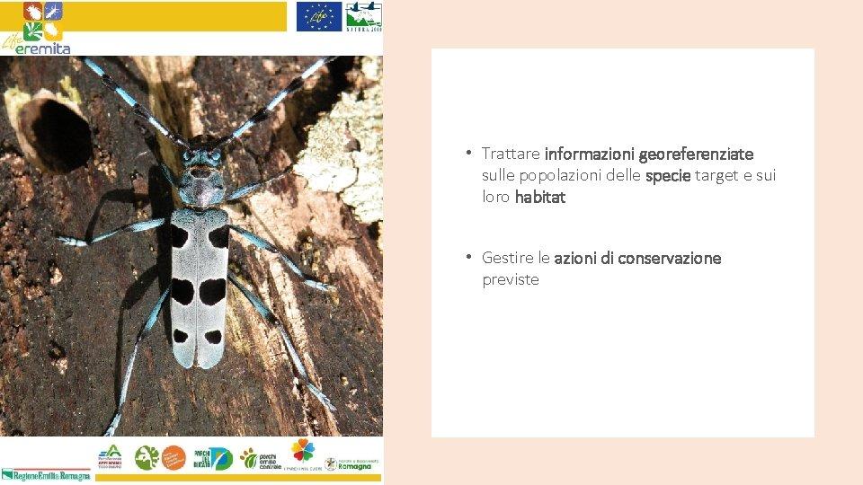 • Trattare informazioni georeferenziate sulle popolazioni delle specie target e sui loro habitat