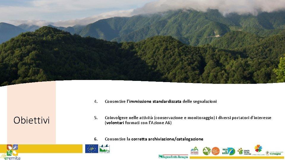 Obiettivi 4. Consentire l'immissione standardizzata delle segnalazioni 5. Coinvolgere nelle attività (conservazione e monitoraggio)