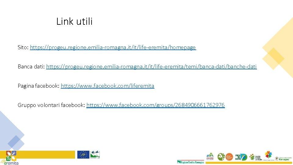 Link utili Sito: https: //progeu. regione. emilia-romagna. it/it/life-eremita/homepage Banca dati: https: //progeu. regione. emilia-romagna.