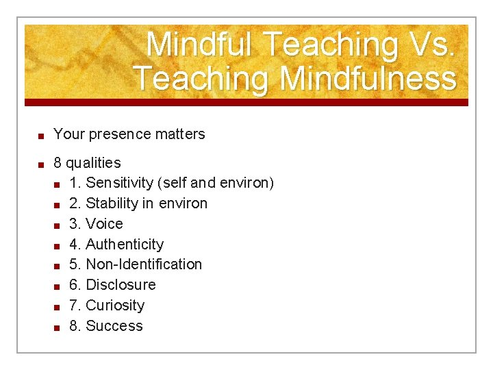 Mindful Teaching Vs. Teaching Mindfulness ■ Your presence matters ■ 8 qualities ■ 1.