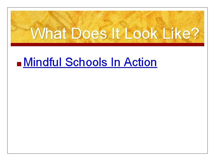 What Does It Look Like? ■ Mindful Schools In Action