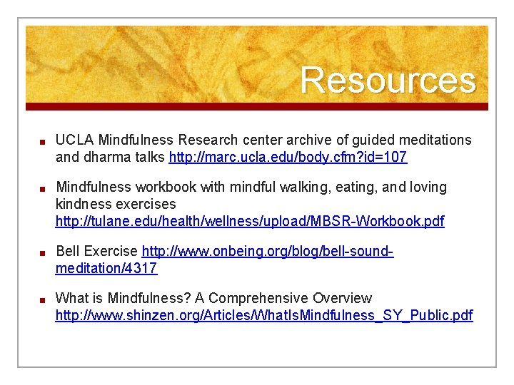 Resources ■ UCLA Mindfulness Research center archive of guided meditations and dharma talks http: