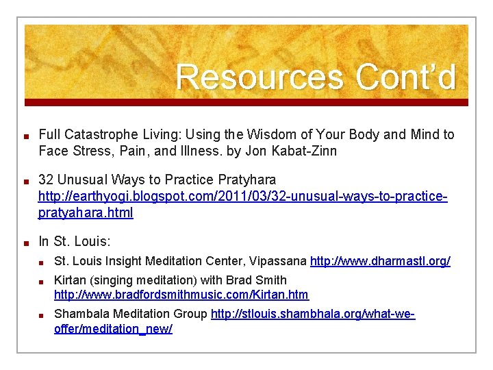 Resources Cont'd ■ Full Catastrophe Living: Using the Wisdom of Your Body and Mind