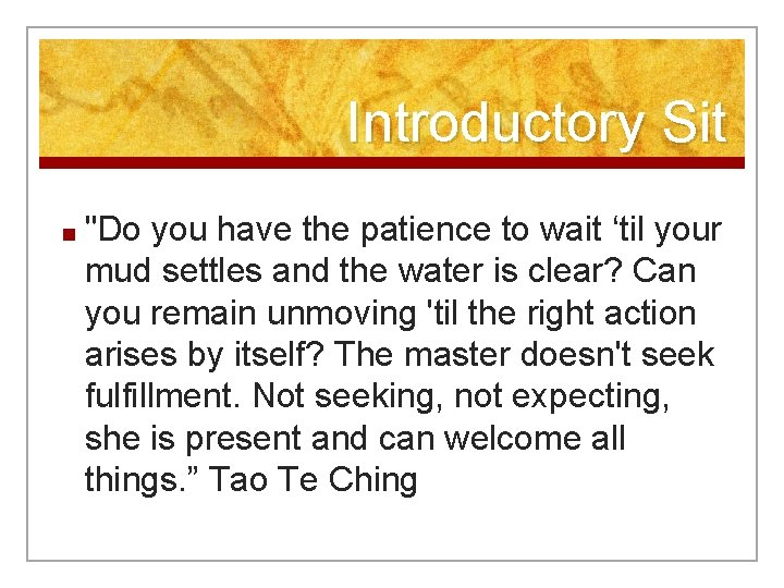 """Introductory Sit ■ """"Do you have the patience to wait 'til your mud settles"""