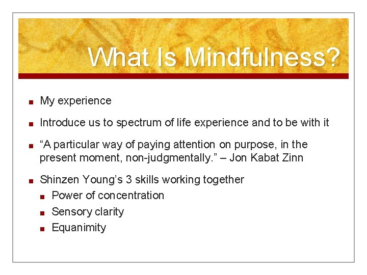 What Is Mindfulness? ■ My experience ■ Introduce us to spectrum of life experience