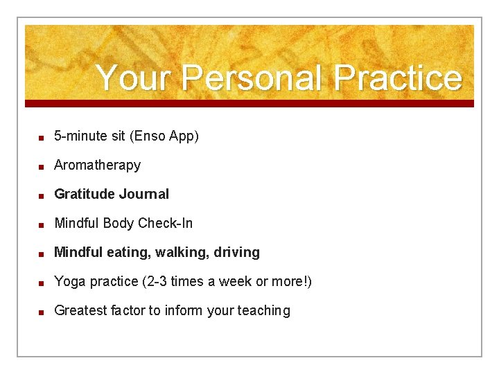 Your Personal Practice ■ 5 -minute sit (Enso App) ■ Aromatherapy ■ Gratitude Journal