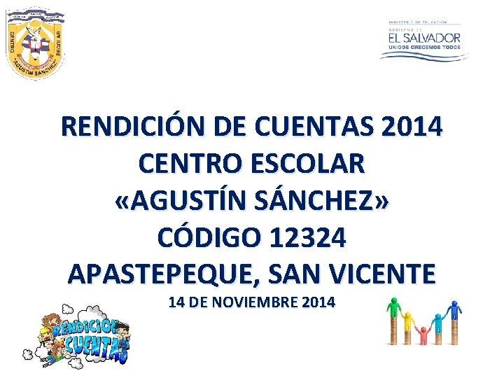RENDICIÓN DE CUENTAS 2014 CENTRO ESCOLAR «AGUSTÍN SÁNCHEZ» CÓDIGO 12324 APASTEPEQUE, SAN VICENTE 14