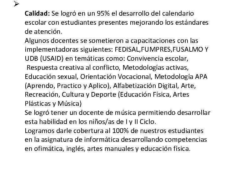 Ø Calidad: Se logró en un 95% el desarrollo del calendario escolar con estudiantes