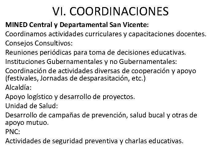 VI. COORDINACIONES MINED Central y Departamental San Vicente: Coordinamos actividades curriculares y capacitaciones docentes.
