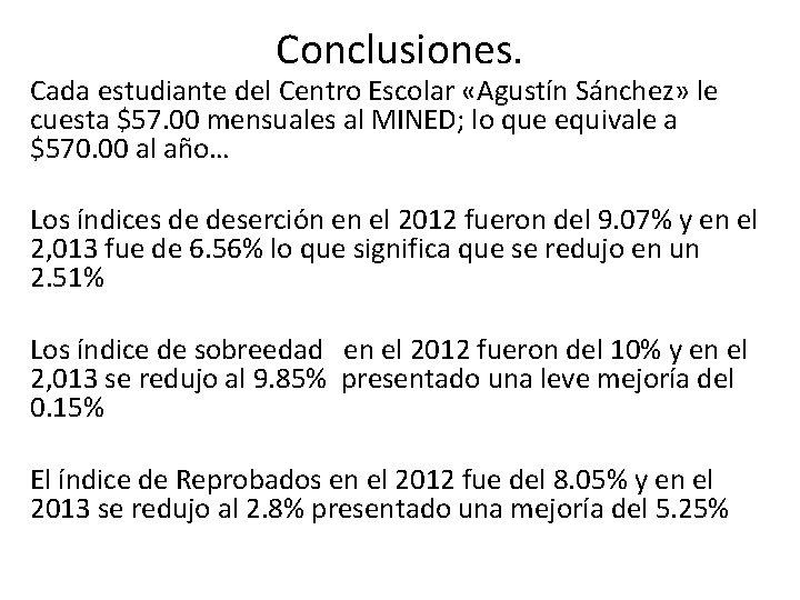 Conclusiones. Cada estudiante del Centro Escolar «Agustín Sánchez» le cuesta $57. 00 mensuales al