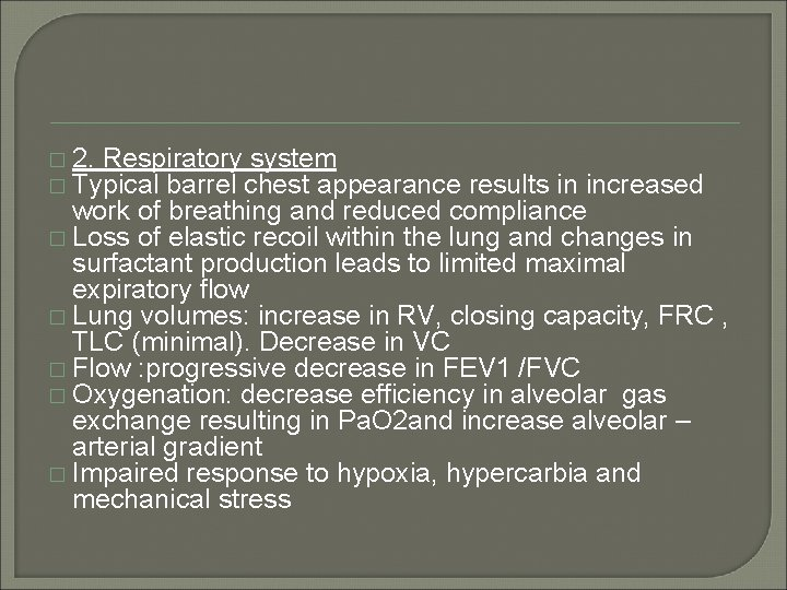 � 2. Respiratory system � Typical barrel chest appearance results in increased work of