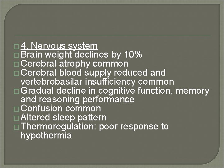 � 4. Nervous system � Brain weight declines by 10% � Cerebral atrophy common