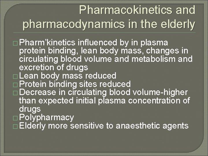 Pharmacokinetics and pharmacodynamics in the elderly � Pharm'kinetics influenced by in plasma protein binding,