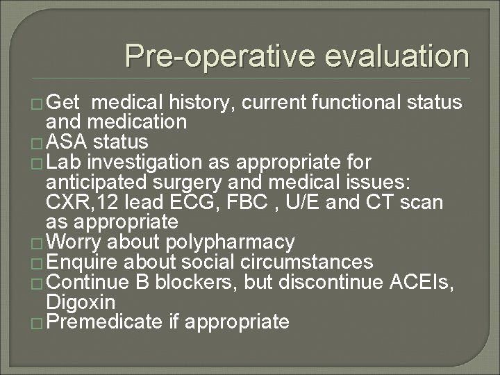 Pre-operative evaluation � Get medical history, current functional status and medication � ASA status