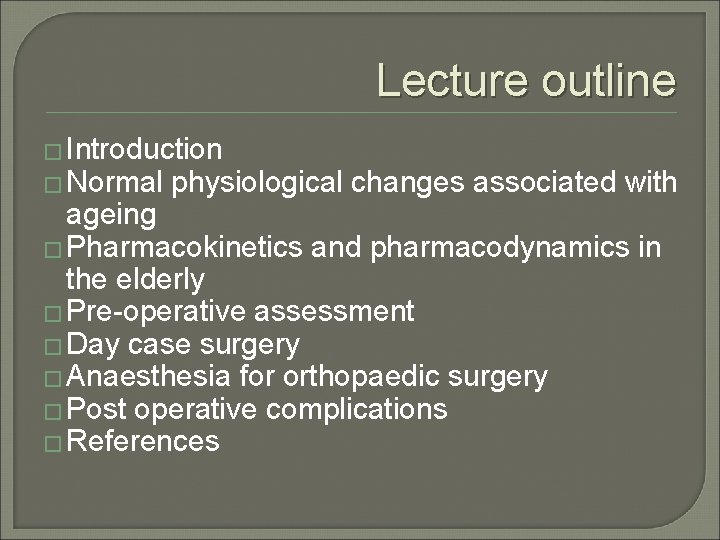 Lecture outline � Introduction � Normal physiological changes associated with ageing � Pharmacokinetics and