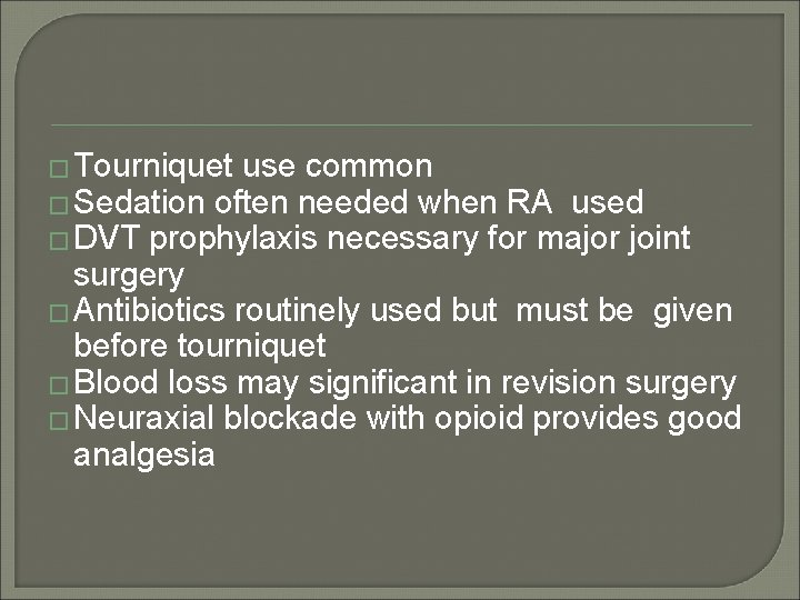 � Tourniquet use common � Sedation often needed when RA used � DVT prophylaxis