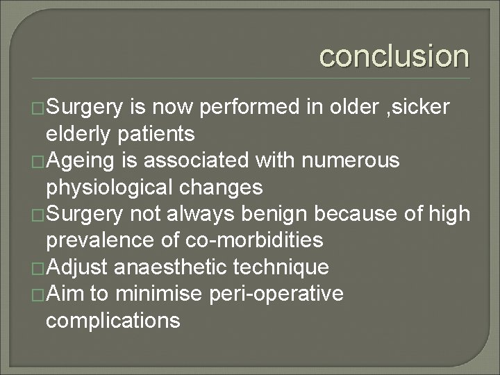 conclusion �Surgery is now performed in older , sicker elderly patients �Ageing is associated