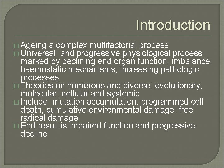Introduction � Ageing a complex multifactorial process � Universal and progressive physiological process marked