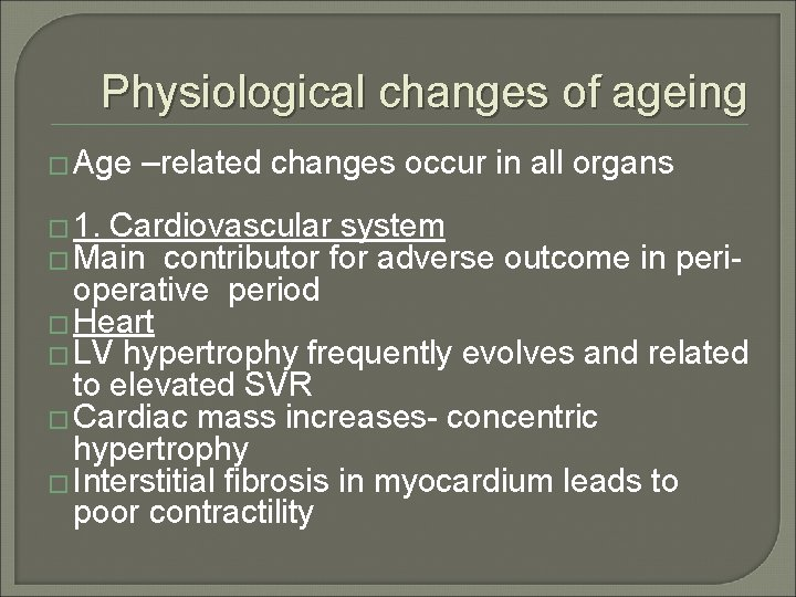 Physiological changes of ageing � Age –related changes occur in all organs � 1.