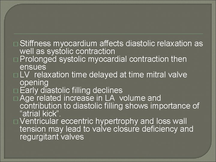 � Stiffness myocardium affects diastolic relaxation as well as systolic contraction � Prolonged systolic