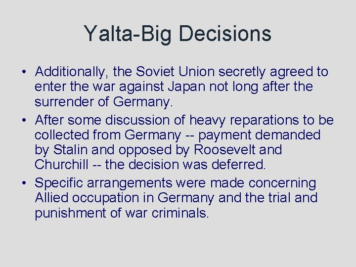 Yalta-Big Decisions • Additionally, the Soviet Union secretly agreed to enter the war against