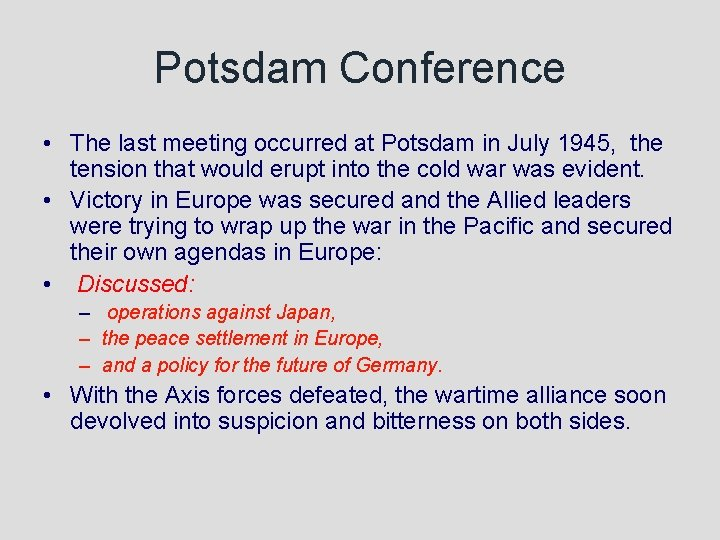 Potsdam Conference • The last meeting occurred at Potsdam in July 1945, the tension