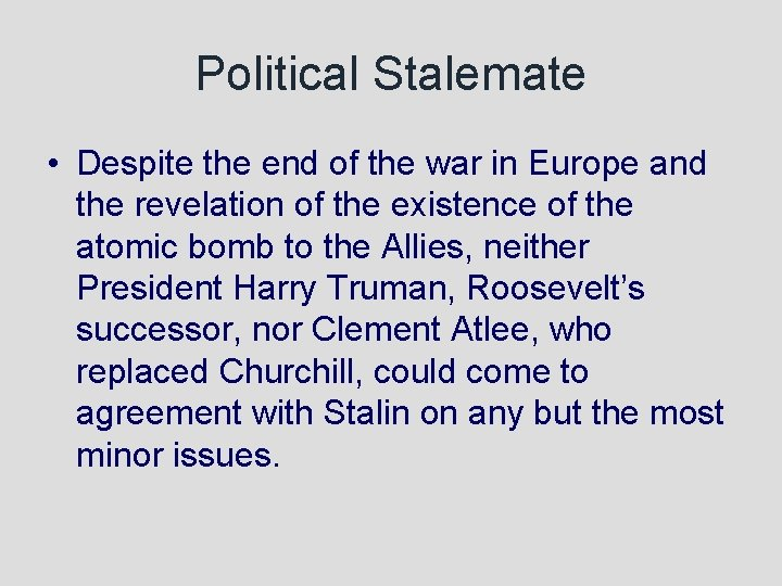 Political Stalemate • Despite the end of the war in Europe and the revelation